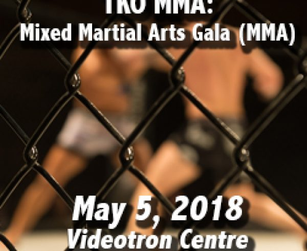 TKO MMA at the Videotron Centre of Quebec on May 5th, 2018